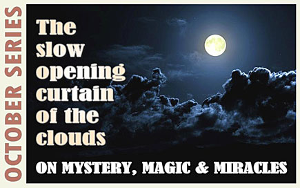 The Slow Opening Curtain of the Clouds, On Mystery, Magic & Miracles