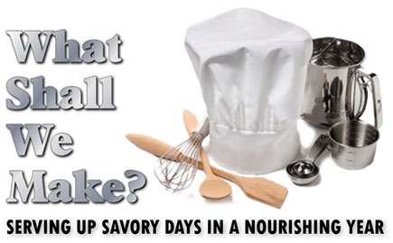 What Shall We Make? Serving Up Savory Days in a Nourishing Year