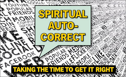 Spiritual Auto-Correct, Taking the Time to Get It Right